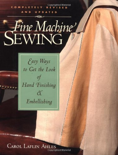 fine-machine-sewing-revised-edition-easy-ways-to-get-the-look-of-hand-finishing-and-embellishing