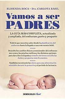Vamos a ser padres: La guía más completa, actualizada y ampliada de embarazo ,