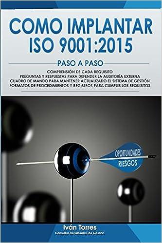 Como implantar ISO 9001:2015 Paso a Paso.: Comprension de cada requisito. Procedimientos y Registros para cumplir los requisitos. Cuadro de Mando para mantener actualizada la norma. (Spanish Edition)