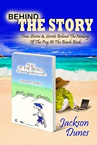 Behind The Story, True Stories & Secrets Behind The Making Of The Pug At The Beach, An island dog's reflections on life Book