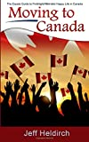 Moving  To Canada: The Expats Guide to Finding a New and Happy Life in Canada