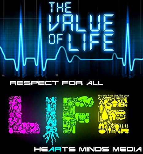 Value for life. Respect for all life. (Humanity)