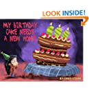 My Birthday Cake Needs A New Home: An engaging entertaining picture book for children in preschool or ages 6-8