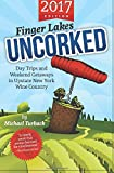 Finger Lakes Uncorked: Day Trips and Weekend Getaways in Upstate New York Wine Country (2017 Edition)