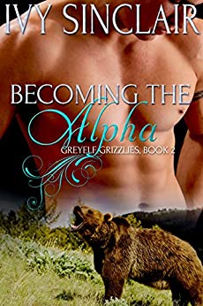 Becoming the Alpha: (A Werebear Shifter Romance) (Greyelf Grizzlies Book 2) by [Sinclair, Ivy]
