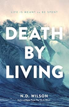 Death by Living: Life Is Meant to Be Spent by [Wilson, N. D.]