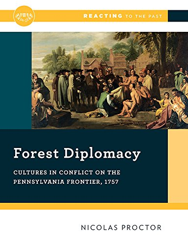 Forest Diplomacy – Cultures in Conflict on the Pennsylvania Frontier, 1757