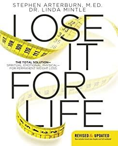 Lose It for Life: The Total Solution?Spiritual, Emotional, Physical?for Permanent Weight Loss