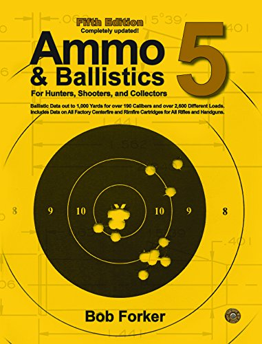 Ammo & Ballistics 5: Ballistic Data out to 1,000 Yards for Over 190 Calibers and Over 2,600 Different Loads. Includes Data on All Factory Centerfire and Rimfire Cartridges for All ()