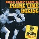 Tony Zale vs. Rocky Graziano: Bill Cayton's Prime Time Boxing Radio/TV Program by Bill Cayton Narrated by Don Dunphy, Bill Corum, Bill Cayton, Bob Page