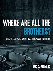 Where Are All the Brothers?: Straight Answers to Men's Questions about the Church