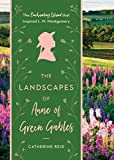 img - for The Landscapes of Anne of Green Gables: The Enchanting Island that Inspired L. M. Montgomery book / textbook / text book