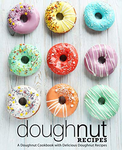 Doughnut Recipes: A Doughnut Cookbook with Delicious Doughnut Recipes (2nd Edition) by BookSumo Press
