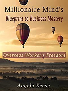 Millionaire Mind's Blueprint to Business Mastery: Overseas Worker's Freedom