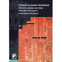 Construir la escuela intercultural: Reflexiones y propuestas para trabajar la diversidad étnicay cultural