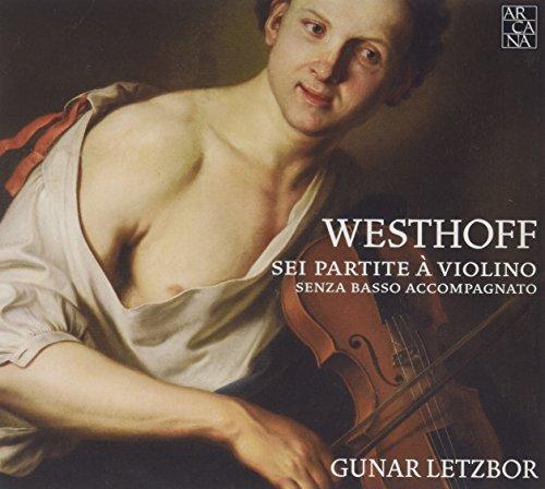 Johann Von Westhoff: Sei Partite A Violino Senza Basso Accomp by Gunar Letzbor (2010-04-13) ()