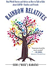 Rainbow Relatives: Real-World Stories and Advice on How to Talk to Kids About LGBTQ+ Families and Friends