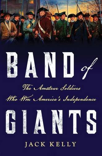 Read Online Band of Giants: The Amateur Soldiers Who Won America's Independence pdf