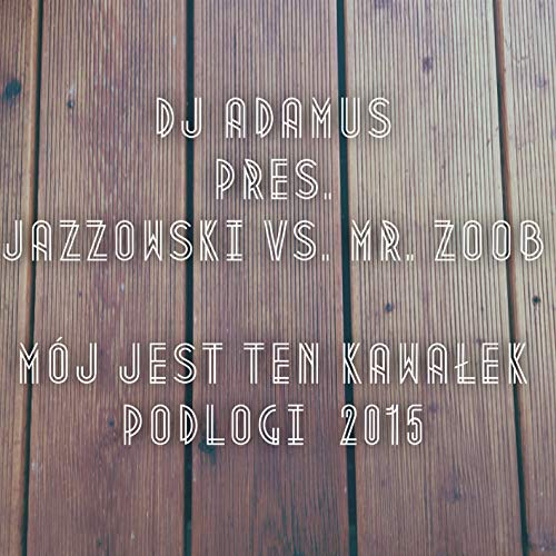 Mój jest ten kawalek podlogi 2015 (House Radio Mix)