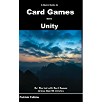 A Quick Guide to Card Games with Unity: Get Started with Card Games in less than 60 minutes