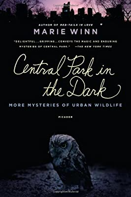 Central Park in the Dark: More Mysteries of Urban Wildlife: Marie Winn: 9780312428839: Amazon.com: Books