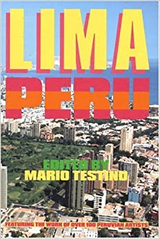 Lima Peru: Featuring the work of over 100 Peruvian Artists