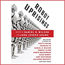 Robot Uprisings Audiobook by Daniel H. Wilson, John Joseph Adams (editor) Narrated by Emily Beresford, Tamara Marston, A.T. Chandler, Steve Baker, Robin Miles, Steven Menasche