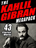 The Khalil Gibran Megapack: 43 Classic Works