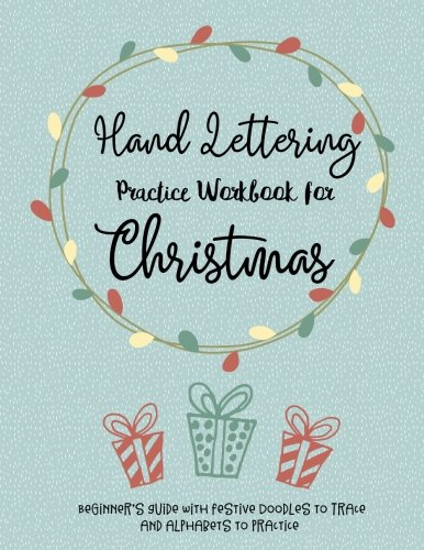 Hand Lettering Practice Workbook for Christmas Beginner's Guide: Easy Doodles to Trace, Fun Alphabets to Practice, Festive Projects to Create: Create ... Journaling Designs,Perfect for Kids & Adults