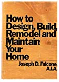 How to Design, Build, Remodel and Maintain Your Home, Joseph D. Falcone, 0471050423