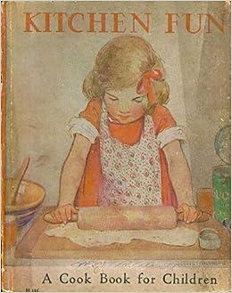 Kitchen Fun A Cook Book For Children Louise Price Bell Jessie Willcox Smith Amazon Com Books
