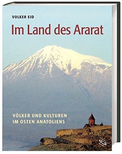Im Land des Ararat: Völker und Kulturen im Osten Anatoliens