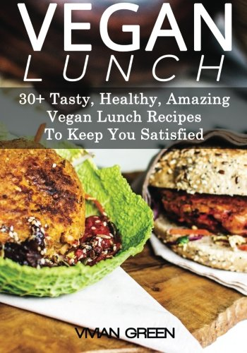 Download Vegan Lunch: 30+ Plant Based Diet Recipes To Keep You Satisfied (Tasty, Healthy, Amazing) PDF