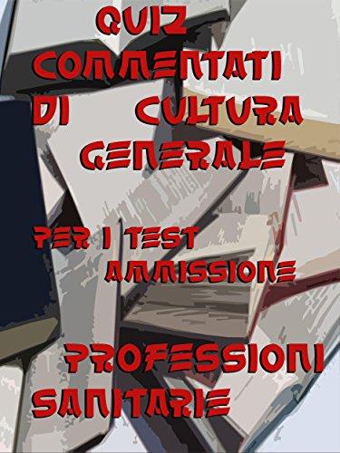 Esercizi commentati Test Professioni Sanitarie Cultura Generale (Italian Edition)