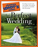 Download The Complete Idiot's Guide to the Perfect Wedding Illustrated, 5thEdition in PDF ePUB Free Online