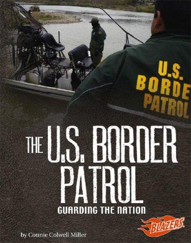 The U.S. Border Patrol: Guarding the Nation