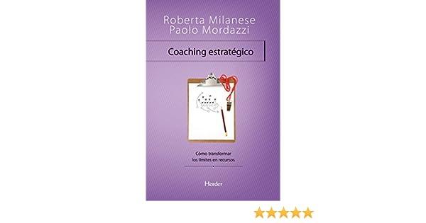 Coaching estratégico: Como transformar los limites en recursos (Problem Solving) eBook: Roberta Milanese, Paolo Mordazzi, Jordi Bargalló Chaves, ...