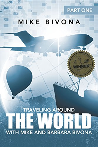 Book: Traveling Around the World with Mike and Barbara Bivona - Part One by Michael Bivona, CPA