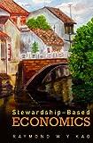 Stewardship-Based Economics, Raymond W. Y. Kao, 9812704795