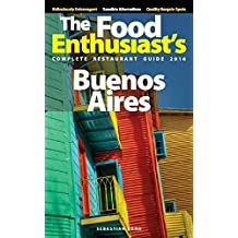 Buenos Aires: The Food Enthusiast's Complete Restaurant Guide
