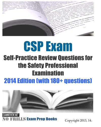 CSP Exam Self-Practice Review Questions for the Safety Professional Examination: 2014 Edition (with 180+ questions)