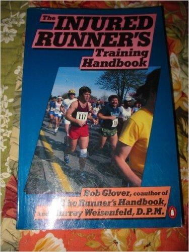 The Injured Runner's Training Handbook: The Coach's Doctor's G for Preventing Running thru And Coming Back from Injury (Penguin Handbooks)