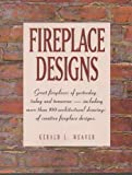 Fireplace Designs, Gerald L. Weaver, 1558702814