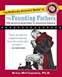 The Politically Incorrect Guide to the Founding Fathers (The Politically Incorrect Guides)