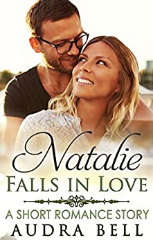 Natalie Falls in Love: A Short Romance Story (The Love Series Book 14) by [Bell, Audra]
