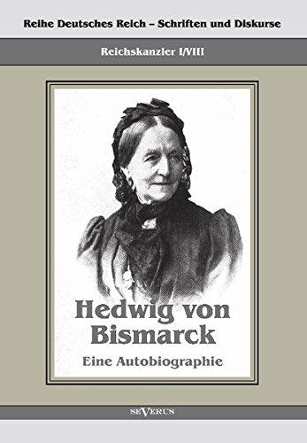 Download Reichskanzler Otto von Bismarck - Hedwig von Bismarck, die Cousine. Eine Autobiographie (German Edition) pdf