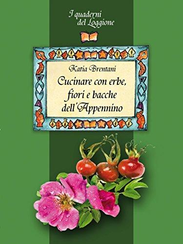 Fiori Salad - Cucinare con erbe, fiori e bacche dell'Appennino: (I Quaderni del Loggione - Damster) (Damster - Quaderni del Loggione, cultura enogastronomica) (Italian Edition)