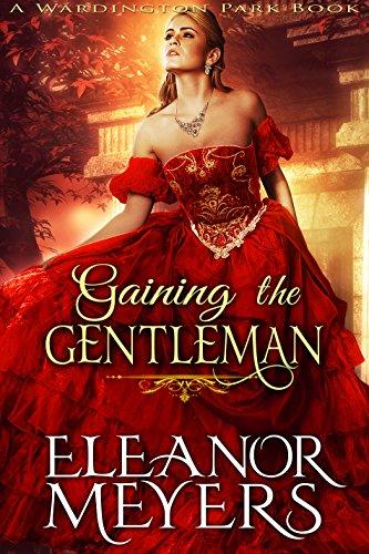 Regency Romance: Gaining The Gentleman (A Wardington Park Book:CLEAN Historical Romance) (Madness in Mayfair)