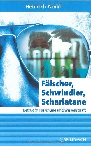 Fälscher, Schwindler, Scharlatane: Betrug in Forschung und Wissenschaft Gebundenes Buch – 27. Mai 2003 Heinrich Zankl Fälscher Wiley-VCH 3527307109