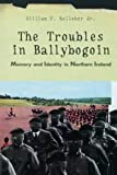 img - for The Troubles in Ballybogoin: Memory and Identity in Northern Ireland book / textbook / text book